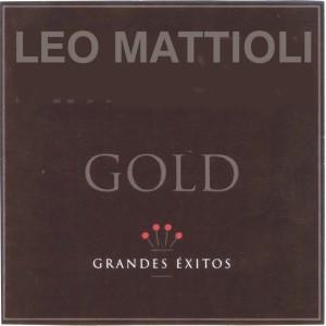 Leo Mattioli - Gold... Grande Exitos (2001)